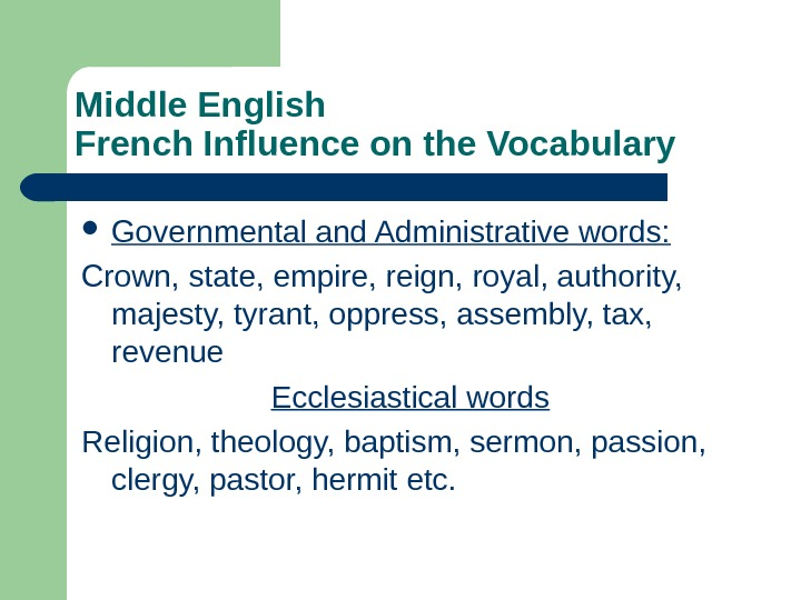 Middle English French Influence on the Vocabulary Governmental and Administrative words: Crown, state, empire, reign, royal,