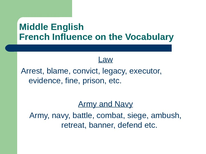 Middle English French Influence on the Vocabulary Law Arrest, blame, convict, legacy, executor,  evidence, fine,