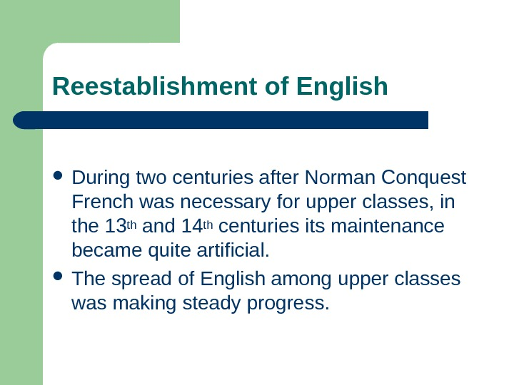 Reestablishment of English During two centuries after Norman Conquest French was necessary for upper classes, in