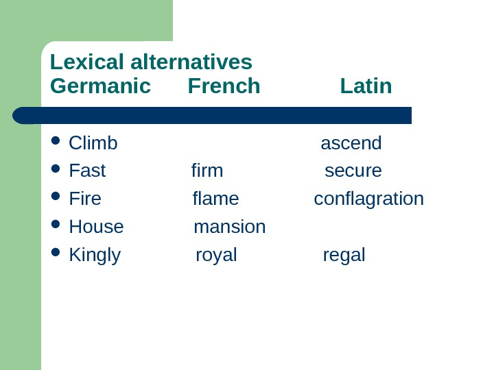 Lexical alternatives Germanic French   Latin Climb       ascend Fast