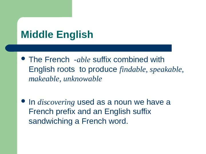 Middle English The French  -able suffix combined with English roots to produce findable, speakable,