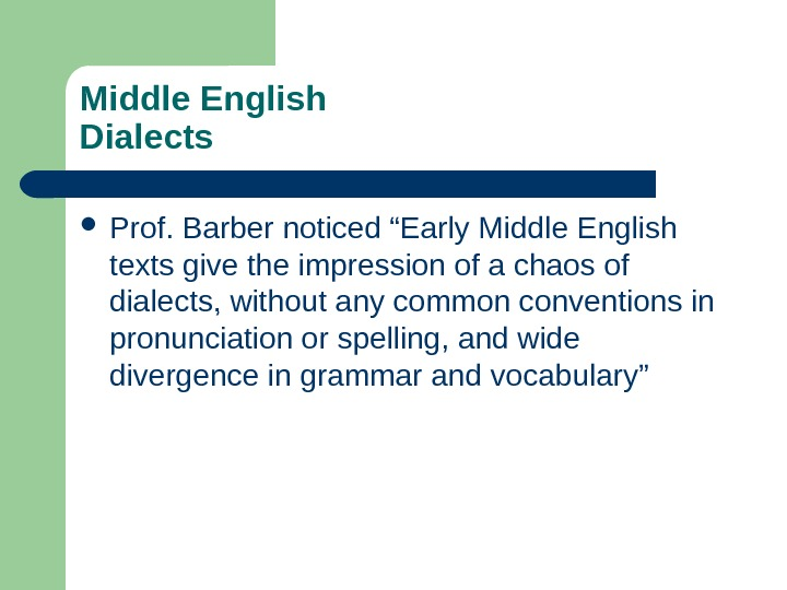 "Middle English Dialects Prof. Barber noticed ""Early Middle English texts give the impression of a chaos"