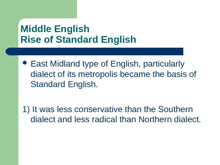 Middle English Rise of Standard English East Midland type of English, particularly dialect of its metropolis