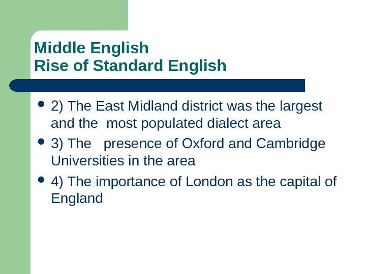 Middle English Rise of Standard English 2) The East Midland district was the largest  and