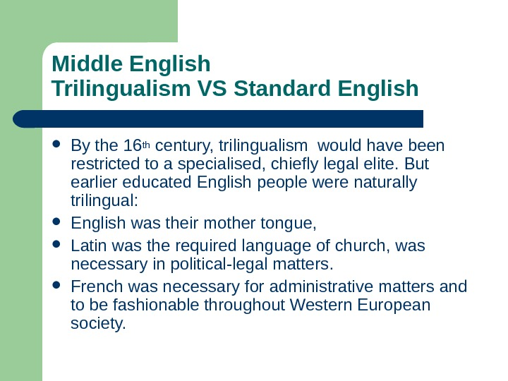 Middle English Trilingualism VS Standard English  By the 16 th century, trilingualism would have been