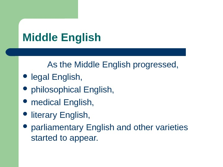 Middle English As the Middle English progressed,  legal English,  philosophical English,  medical English,