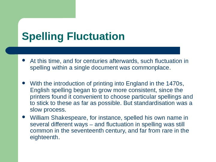 Spelling Fluctuation At this time, and for centuries afterwards, such fluctuation in spelling  within a