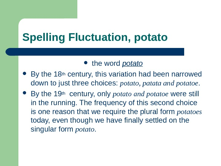 Spelling Fluctuation, potato the word potato By the 18 th  century, this variation had been