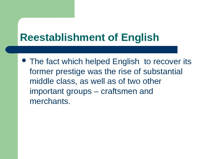 Reestablishment of English The fact which helped English to recover its former prestige was the rise