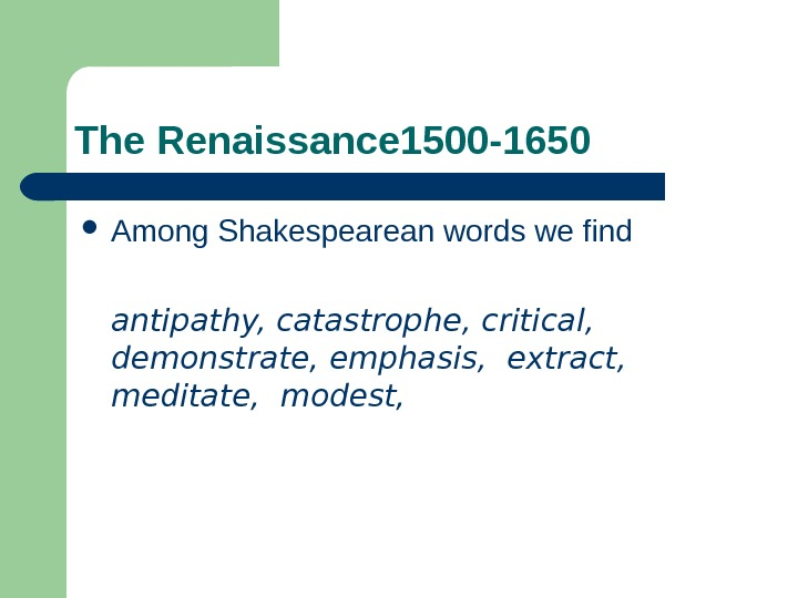 The Renaissance 1500 -1650 Among Shakespearean words we find antipathy, catastrophe, critical,  demonstrate, emphasis,