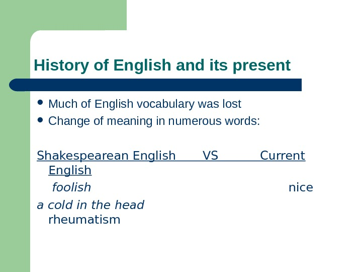 History of English and its present Much of English vocabulary was lost Change of meaning in