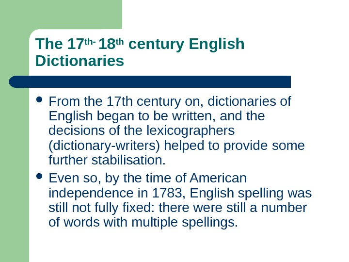The 17 th- 18 th century English Dictionaries From the 17 th century on, dictionaries of