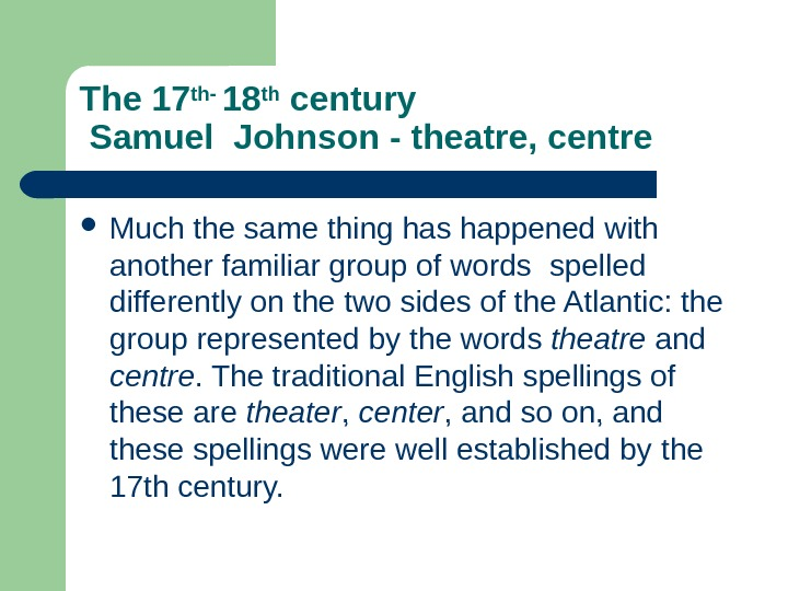 The 17 th- 18 th century Samuel  Johnson - theatre, centre  Much the same