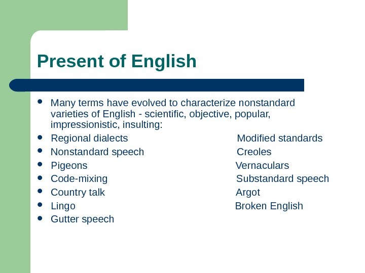 Present of English Many terms have evolved to characterize nonstandard  varieties of English - scientific,