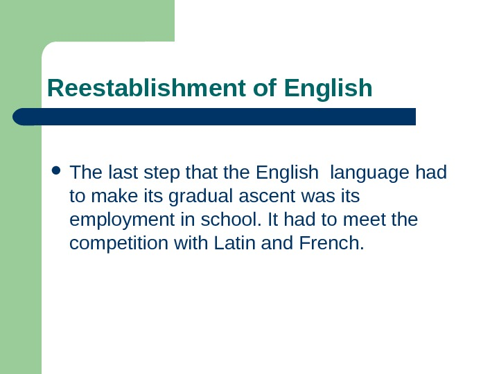 Reestablishment of English The last step that the English language had to make its gradual ascent