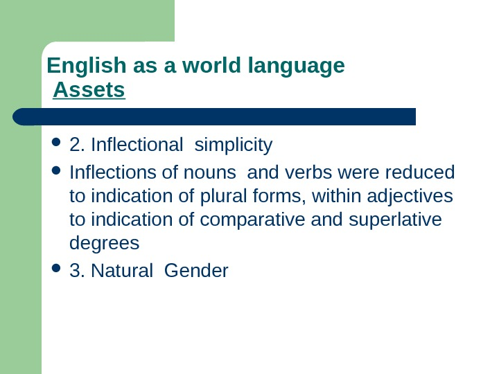 English as a world language  Assets 2. Inflectional simplicity Inflections of nouns and verbs were