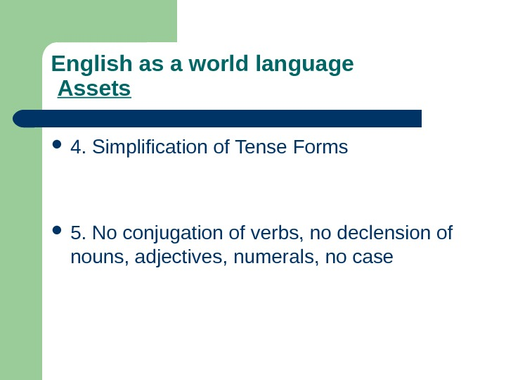 English as a world language  Assets 4. Simplification of Tense Forms  5. No conjugation