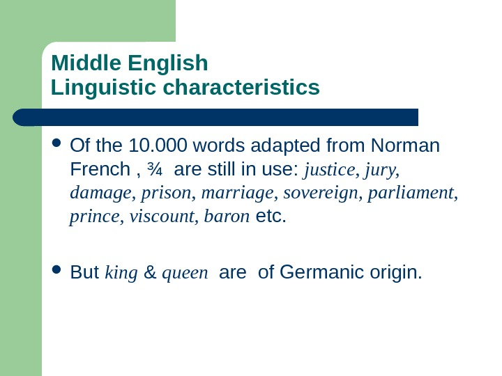Middle English Linguistic characteristics Of the 10. 000 words adapted from Norman French , ¾ are