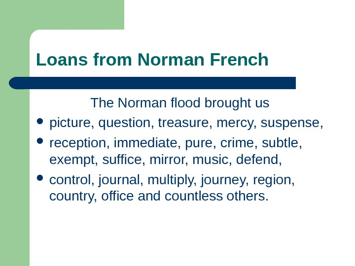 Loans from Norman French  The Norman flood brought us  picture, question, treasure, mercy, suspense,