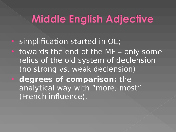 simplification started in OE;  towards the end of the ME – only some relics