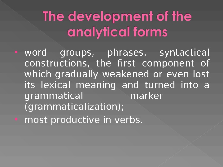 word groups,  phrases,  syntactical constructions,  the first component of which gradually weakened
