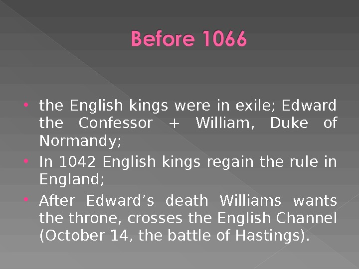 the English kings were in exile;  Edward the Confessor  + William,