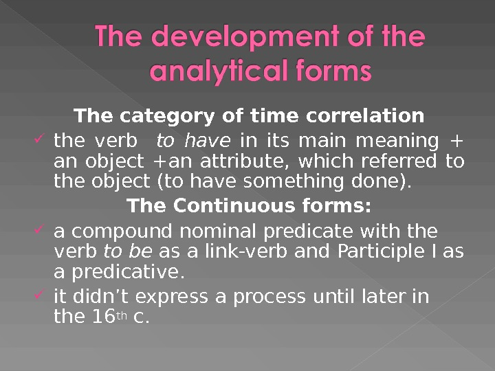 The category of time correlation the verb  to have  in its main meaning +