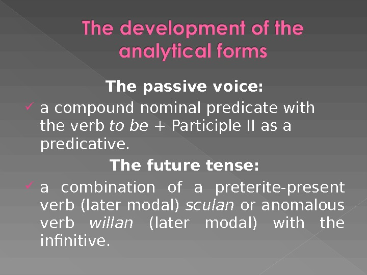 The passive voice:  a compound nominal predicate with the verb to be + Participle II