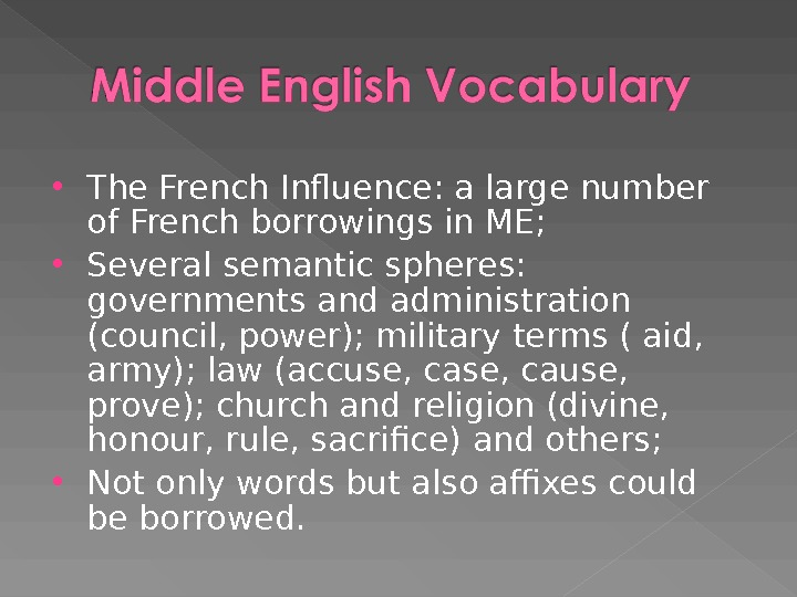 The French Influence: a large number of French borrowings in ME;  Several semantic spheres: