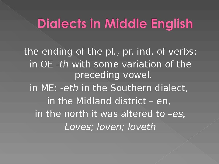 the ending of the pl. , pr. ind. of verbs: in OE - th with some
