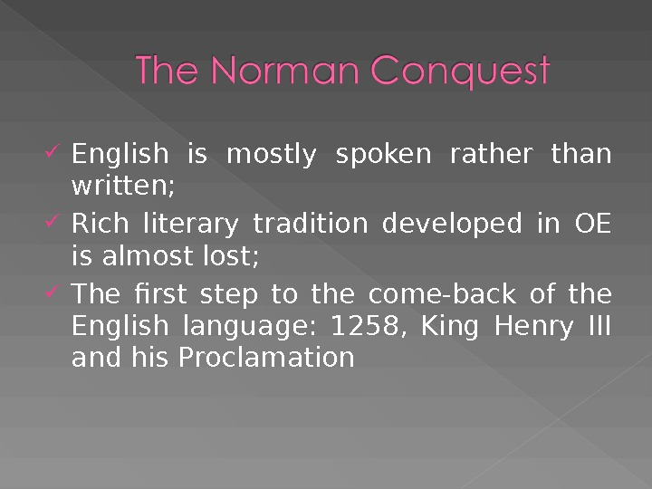 English is mostly spoken rather than written;  Rich literary tradition developed in OE is