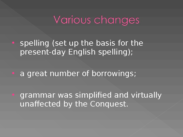 spelling (set up the basis for the present-day English spelling);  a great number of
