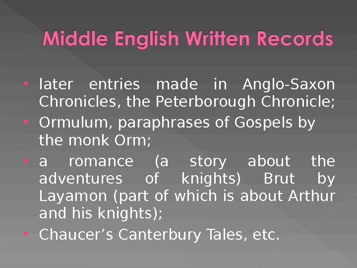 later entries made in Anglo-Saxon Chronicles, the Peterborough Chronicle;  Ormulum, paraphrases of Gospels by