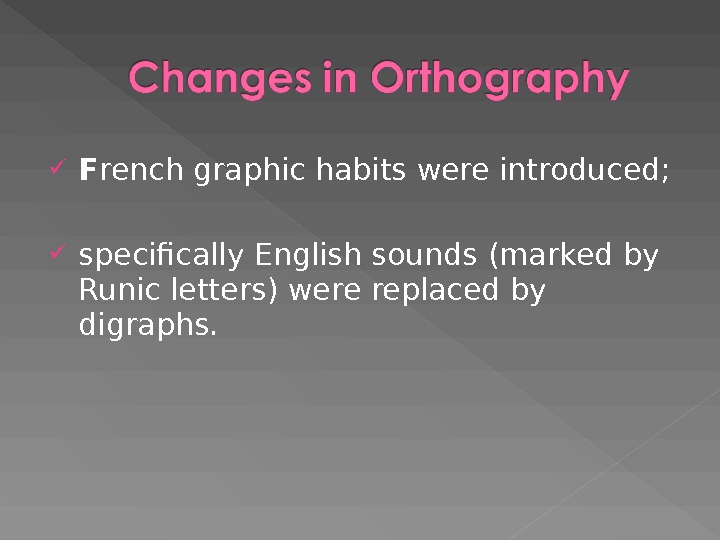 F rench graphic habits were introduced;  specifically English sounds (marked by Runic letters) were