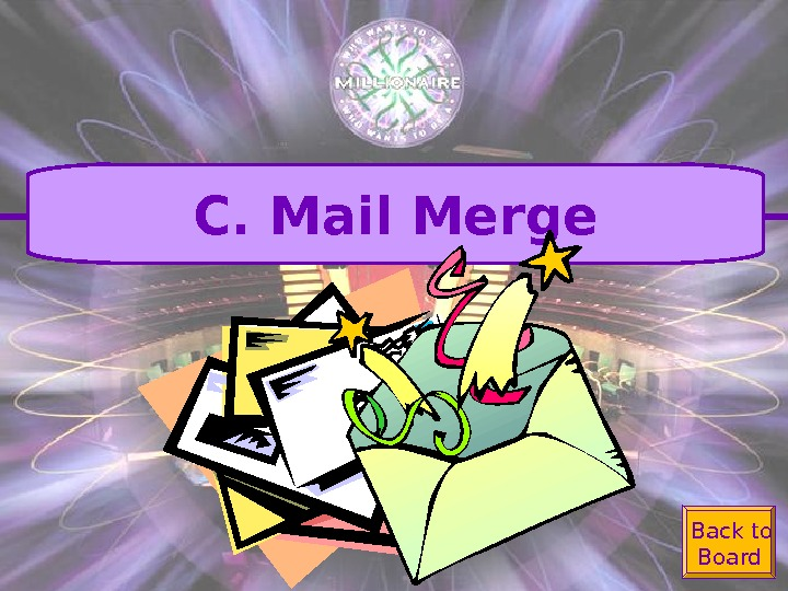 Back to Board. C. Mail Merge