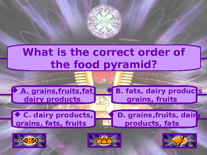 A.  grains, fruits, fat, dairy products C.  dairy products, grains, fats, fruits