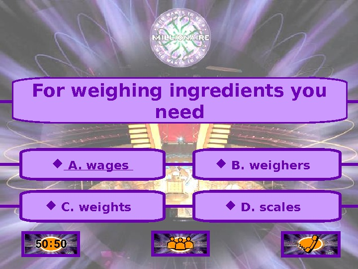 A.  wages C.  weights  B.  weighers  D.  scales