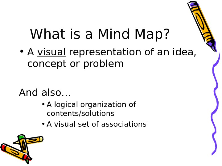 What is a Mind Map?  • A visual representation of an idea,  concept or
