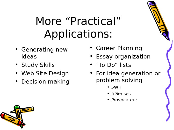 "More ""Practical"" Applications:  • Generating new ideas • Study Skills • Web Site Design •"