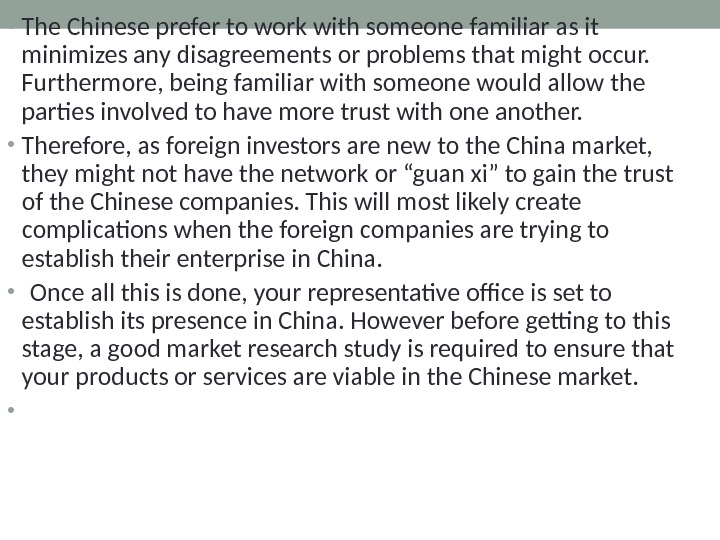 • The Chinese prefer to work with someone familiar as it minimizes any disagreements or