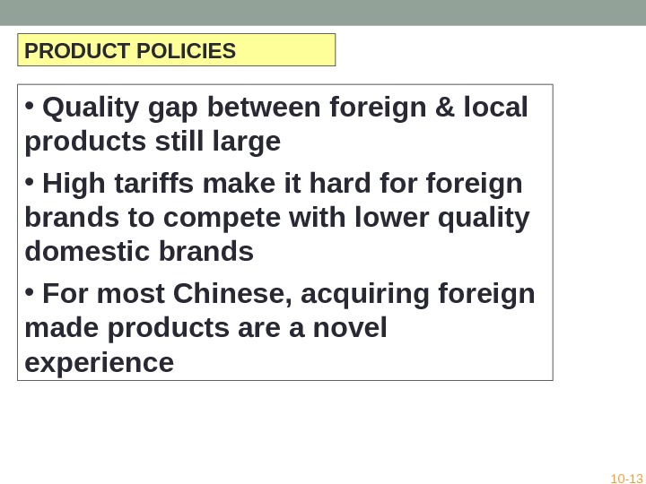 PRODUCT POLICIES •  Quality gap between foreign & local products still large •  High