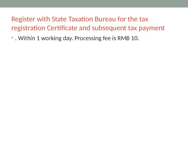 Register with State Taxation Bureau for the tax registration Certificate and subsequent tax payment  •