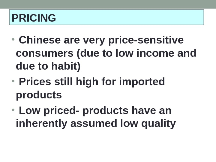 •  Chinese are very price-sensitive consumers (due to low income and due to habit)