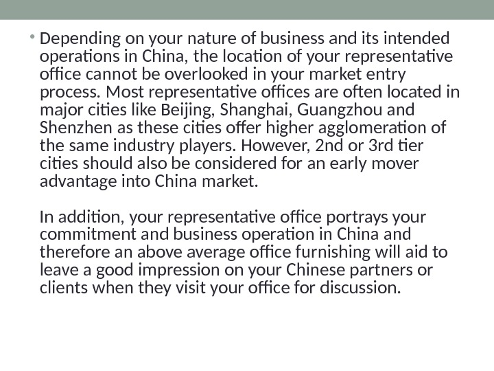 • Depending on your nature of business and its intended operations in China, the location