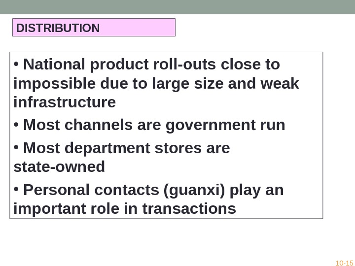 DISTRIBUTION •  National product roll-outs close to impossible due to large size and weak infrastructure