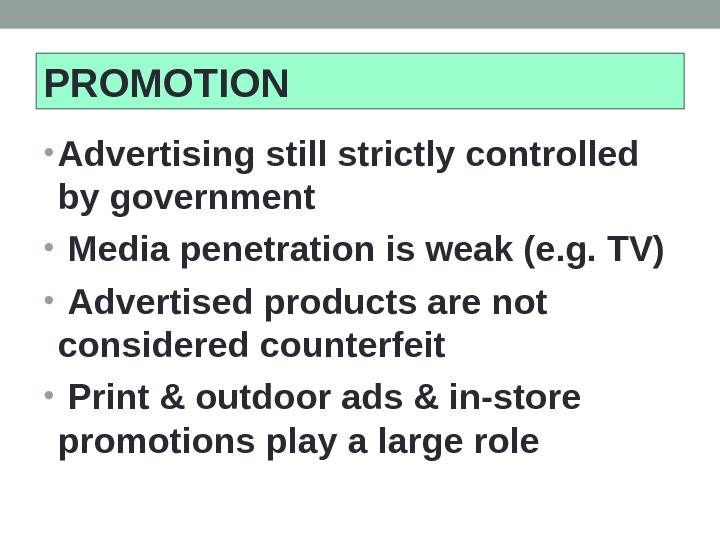 • Advertising still strictly controlled by government •  Media penetration is weak (e. g.