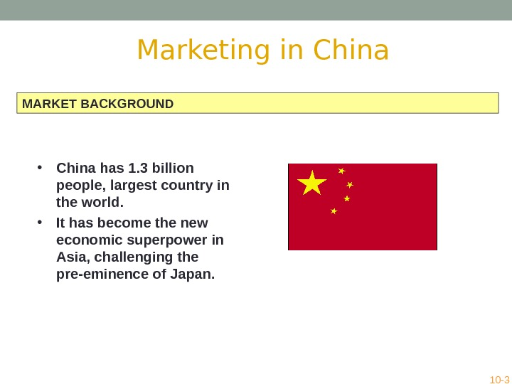 MARKET BACKGROUND • China has 1. 3 billion people, largest country in the world.  •