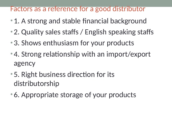 Factors as a reference for a good distributor • 1. A strong and stable financial background