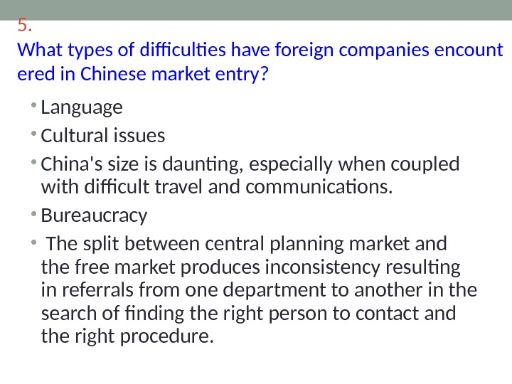 5.  What types of difficulties have foreign companies encount ered in Chinese market entry?