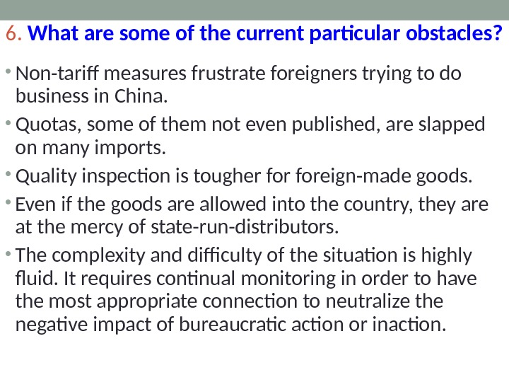 6.  What are some of the current particular obstacles? • Non-tariff measures frustrate foreigners trying